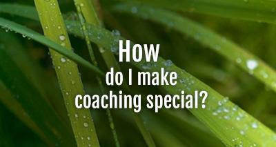 How do I make coaching special?